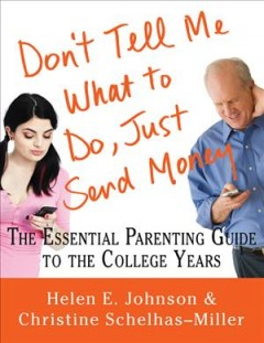 Don't tell me what to do, just send money : the essential parenting guide to the college years cover image