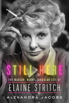 Still here : the madcap, nervy, singular life of Elaine Stritch cover image