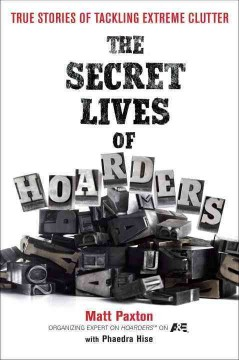 The secret lives of hoarders : true stories of tackling extreme clutter cover image