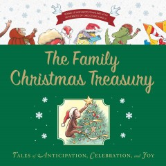 The family Christmas treasury : tales of anticipation, celebration, and joy cover image