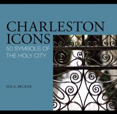 Charleston icons : 50 symbols of the Holy City cover image