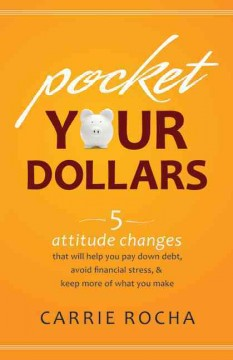 Pocket your dollars : 5 attitude changes that will help you pay down debt, avoid financial stress, & keep more of what you make cover image
