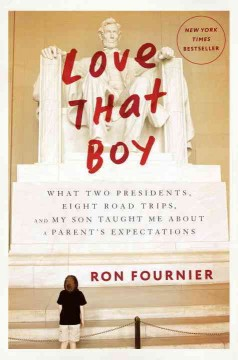 Love that boy : what two presidents, eight road trips, and my son taught me about a parent's expectations cover image