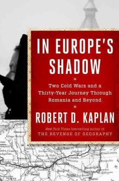 In Europe's shadow : two Cold Wars and a thirty-year journey through Romania and beyond cover image