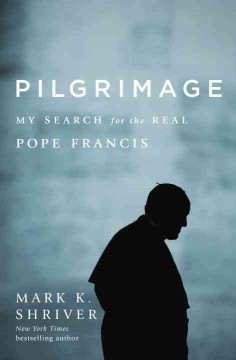 Pilgrimage : my search for the real Pope Francis cover image
