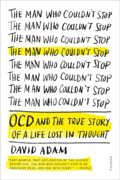 Man who couldn't stop : OCD and the true story of a life lost in thought cover image