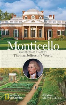 Monticello : the official guide to Thomas Jefferson's world cover image