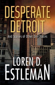 Desperate Detroit : and stories of other dire places cover image