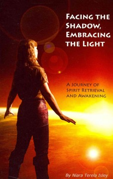 Facing the shadow, embracing the light : a journey of spirit retrieval and awakening cover image