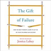 The gift of failure how the best parents learn to let go so their children can succeed cover image