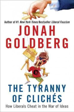 The tyranny of clichés : how liberals cheat in the war of ideas cover image