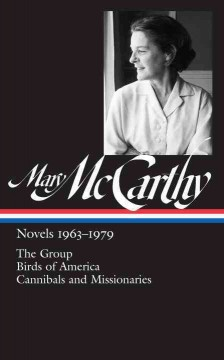 Mary McCarthy : novels 1963-1979 : The group ; Birds of America ; Cannibals and missionaries cover image