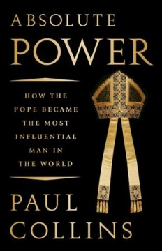Absolute power : how the pope became the most influential man in the world cover image