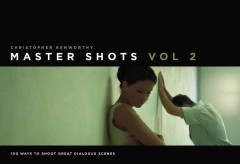 Master shots. Vol. 2 : 100 ways to shoot great dialogue scenes cover image