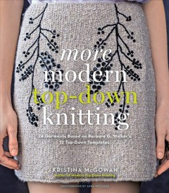 More modern top-down knitting : 24 garments based on Barbara G. Walker's 12 top-down templates cover image