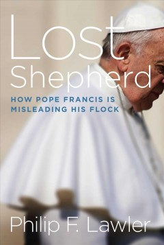 Lost shepherd : how Pope Francis is misleading his flock cover image