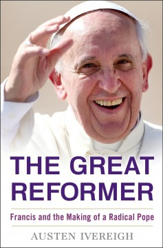 The great reformer : Francis and the making of a radical pope cover image