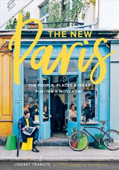 The new Paris the people, places & ideas fueling a movement cover image