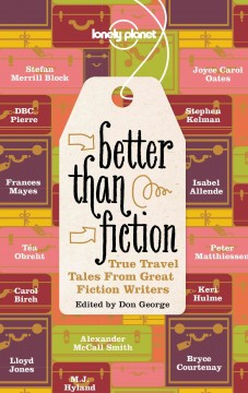 Better than fiction : true travel tales from great fiction writers cover image