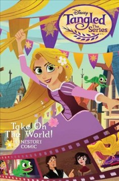 Disney Tangled, the series. Take on the world : cinestory comic cover image