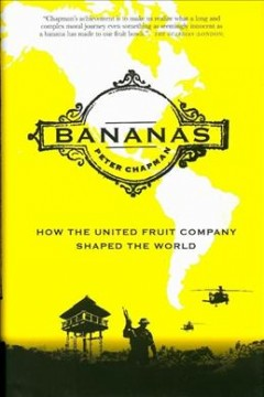 Bananas : how the United Fruit Company shaped the world cover image
