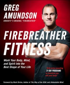 Firebreather fitness : work your body, mind, and spirit into the best shape of your life cover image