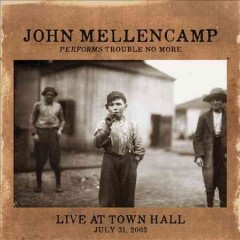 John Mellencamp performs trouble no more live at town hall, July 31, 2003 cover image