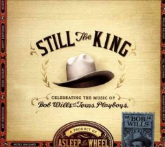 Still the king celebrating the music of Bob Wills and his Texas Playboys cover image