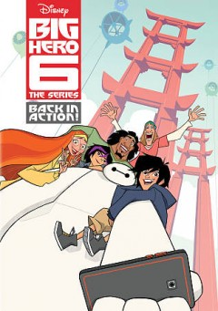 Big Hero 6 the series. Back in action! cover image
