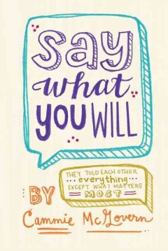 Cover image for Say what you will : they told each other-- everything-- except what matters most by Cammie McGovern