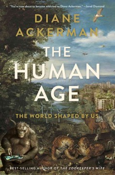 Cover image for The human age : the world shaped by us by Diane Ackerman