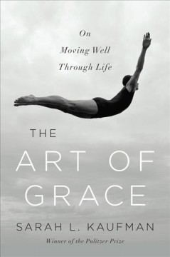 Cover image for The art of grace : on moving well through life by Sarah L. Kaufman