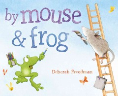 Cover image for By Mouse & Frog by Deborah Freedman