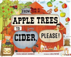 Cover image for From apple trees to cider, please! by Felicia Sanzari Chernesky pictures by Julia Patton