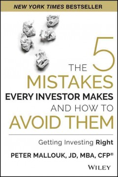 Cover image for The 5 mistakes every investor makes and how to avoid them : getting investing right by Peter Mallouk