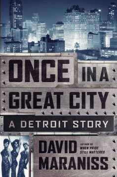 Cover image for Once in a great city : a Detroit story by David Maraniss