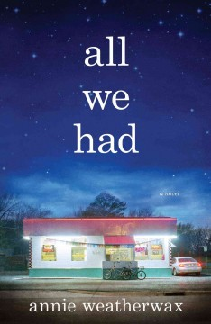 Cover image for All we had : a novel by Annie Weatherwax