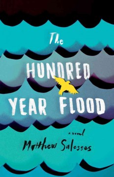 Cover image for The hundred year flood : a novel by Matthew Salesses