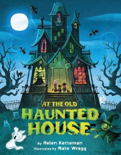 Cover image for At the old haunted house by Helen Ketteman illustrated by Nate Wragg