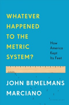Cover image for Whatever happened to the metric system? : how America kept its feet by John Bemelmans Marciano