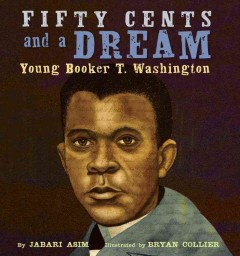 Book jacket for Fifty cents and a dream : young Booker T. Washington