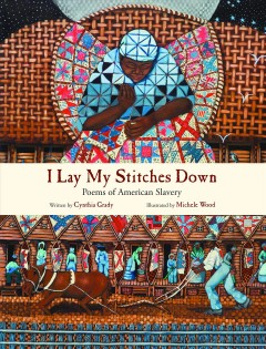 Book jacket for I lay my stitches down : poems of American slavery