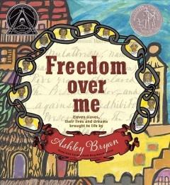 Book jacket for Freedom over me : eleven slaves, their lives and dreams brought to life