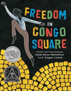 Book jacket for Freedom in Congo Square / by Carole Boston Weatherford ; illustrated by R. Gregory Christie.