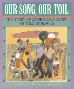 Book jacket for Our song, our toil : the story of American slavery as told by slaves