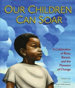 Book jacket for Our children can soar : a celebration of Rosa, Barack, and the pioneers of change