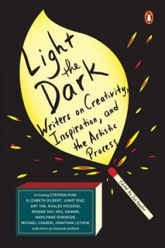 Book jacket for Light the dark : writers on creativity, inspiration, and the artistic process