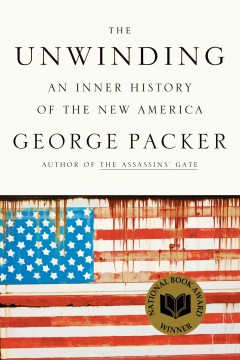 Book jacket for The unwinding [BOOK DISCUSSION] : an inner history of the new America