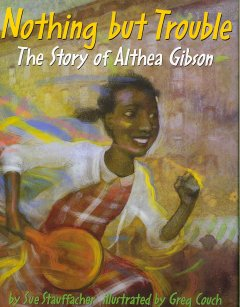 Book jacket for Nothing but trouble : the story of Althea Gibson