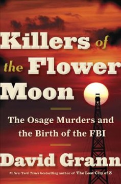 Book jacket for Killers of the Flower Moon [BOOK DISCUSSION] : the Osage murders and the birth of the FBI